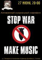 Музыкальный марафон STOP WAR - MAKE MUSIC